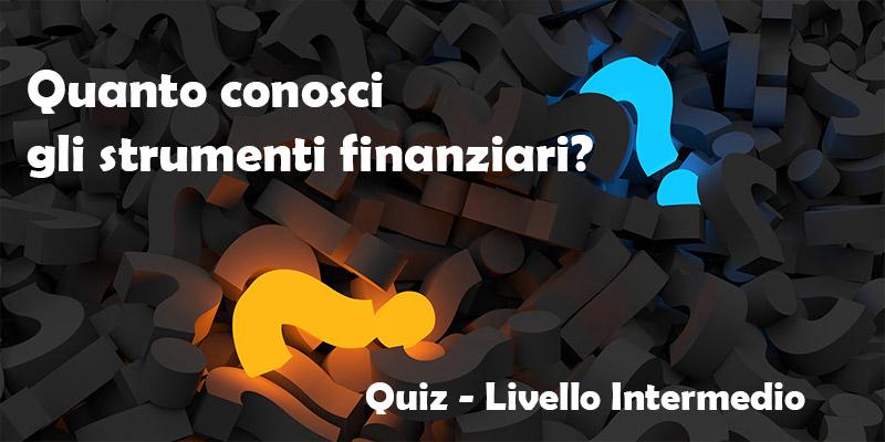10 domande per metterti alla prova sugli strumenti finanziari